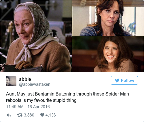 """Aunt May just Benjamin Buttoning through these Spider-Man reboots is my favourite stupid thing"""